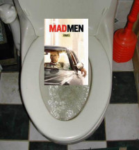 Mad men Down the Toilet